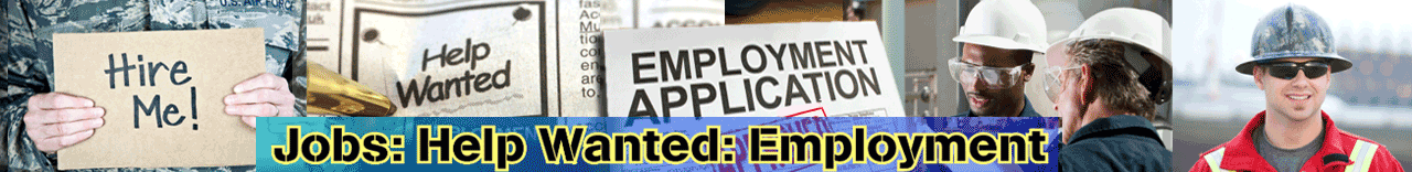 Help Wanted Jobs and Employment Positions Wanted